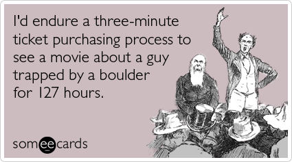 I'd endure a three-minute ticket purchasing process to see a movie about a guy trapped by a boulder for 127 hours