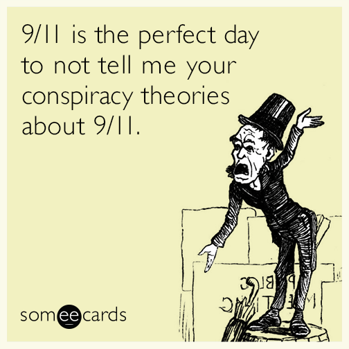 9/11 is the perfect day to not tell me your conspiracy theories about 9/11
