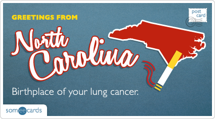 someecards.com - Birthplace of your lung cancer.