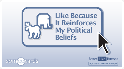 Better Like Button: Like because it reinforces my political beliefs.