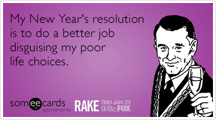 Rake New Years Resolution Life Choices Fox Funny Ecard RAKE Ecard