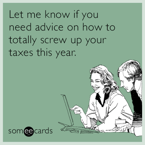 Reddit Legal Advice >> Let me know if you need advice on how to totally screw up your taxes this year. | Tax Day Ecard
