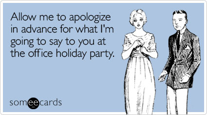 someecards.com - Allow me to apologize in advance for what I'm going to say to you at the office holiday party