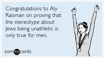 Funny Sports Ecard: Congratulations to Aly Raisman on proving that the stereotype about Jews being unathletic is only true for men.