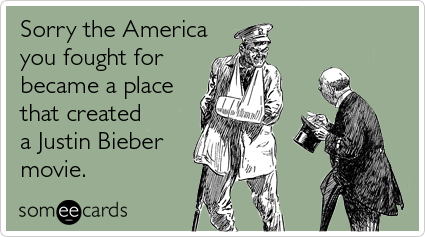 someecards.com - Sorry the America you fought for became a place that created a Justin Bieber movie
