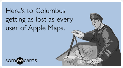 someecards.com - Here's to Columbus getting as lost as every user of Apple Maps.