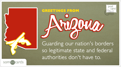 someecards.com - Guarding our nation's borders so legitimate state and federal authorities don't have to.