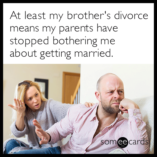 At least my brother's divorce means my parents have stopped bothering me about getting married.