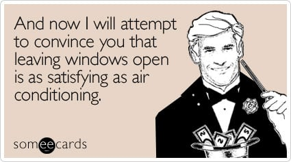 Funny Seasonal Ecard: And now I will attempt to convince you that leaving windows open is as satisfying as air conditioning.