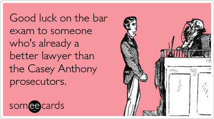 Funny Encouragement Ecard: Good luck on the bar exam to someone who's already a better lawyer than the Casey Anthony prosecutors.