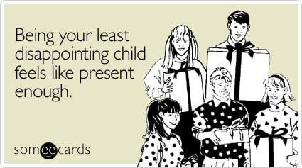 Funny Birthday Ecard: Being your least disappointing child feels like present enough.
