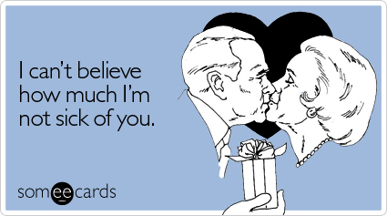 Funny Valentine's Day Ecard: I can't believe how much I'm not sick of you.