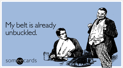 Funny Thanksgiving Ecard: My belt is already unbuckled.