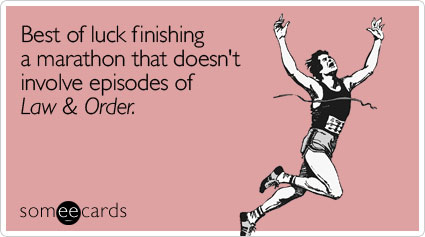 Funny Encouragement Ecard: Best of luck finishing a marathon that doesn't involve episodes of Law & Order.