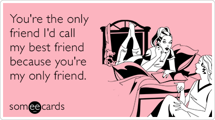 Funny Best Friend Ecards Tumblr You're the ...