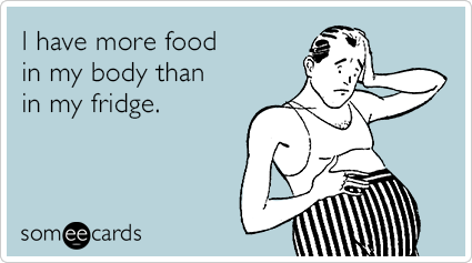 someecards.com - I have more food in my body than in my fridge.