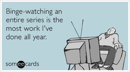 binge-watching someecard