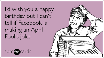 Birthday April Fools Day Joke Facebook Funny Ecard | April Fool's ...