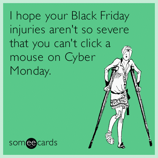 I Hope Your Black Friday Injuries Aren't So Severe That