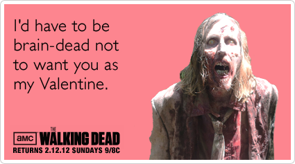 Funny The Walking Dead Ecard: I'd have to be brain-dead not to want you as my Valentine