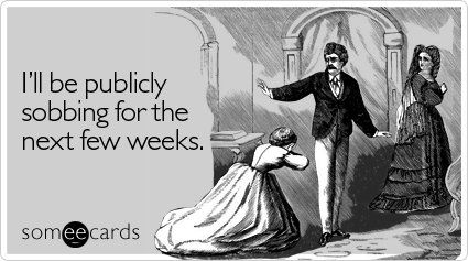 Funny Breakup/Divorce Ecard: I'll be publicly sobbing for the next few weeks.