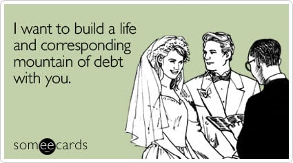 someecards.com - I want to build a life and corresponding mountain of debt with you