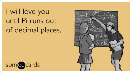 I Will Love You Until Funny Quotes : will love you until Pi runs out of decimal places. Pi Day Ecard