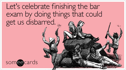 someecards.com - Let's celebrate finishing the bar exam by doing things that could get us disbarred