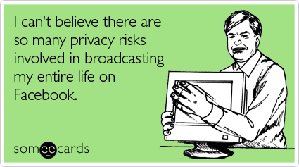 "A cartoon in black and white on a bright green background by someecards. Depicts an older man clutching a computer monitor with the caption, ""I can't believe there are so many privacy risks involved in broadcasting my entire life on Facebook."""