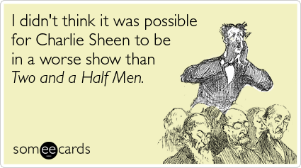 I didn't think it was possible for Charlie Sheen to be in a worse show than Two and a Half Men