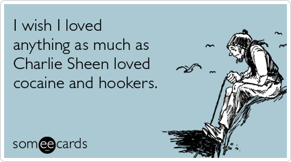 charlie-sheen-loved-cocaine-hookers-confessions-ecards-someecards.png