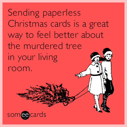 Sending paperless Christmas cards is a great way to feel better about the murdered tree in your living room