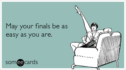 someecards.com - May your finals be as easy as you are