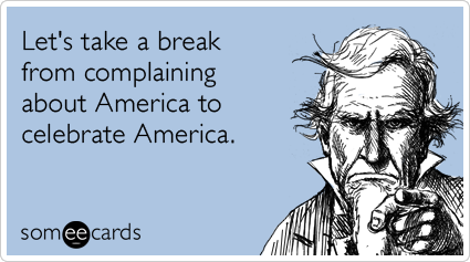 someecards.com - Let's take a break from complaining about America to celebrate America.