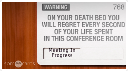 Warning Sign: On your deathbed you will regret every second of your life spent in this conference room.