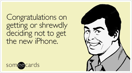 someecards.com - Congratulations on getting or shrewdly deciding not to get the new iPhone