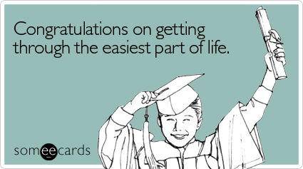 someecards.com - Congratulations on getting through the easiest part of life
