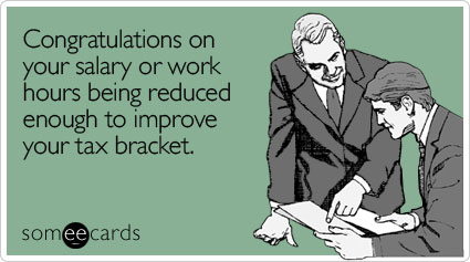 someecards.com - Congratulations on your salary or work hours being reduced enough to improve your tax bracket