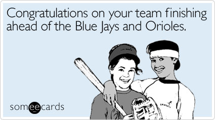 Funny Sports Ecard: Congratulations on your team finishing ahead of the Blue Jays and Orioles.