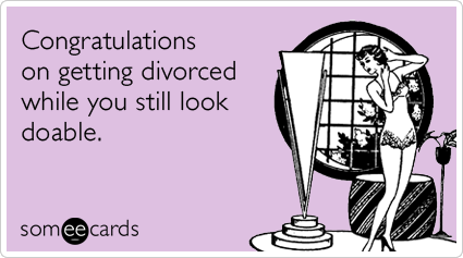 Congratulations on getting divorced while you still look doable.