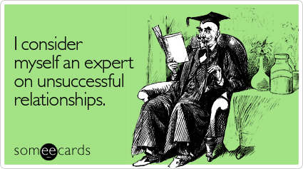 someecards.com - I consider myself an expert on unsuccessful relationships