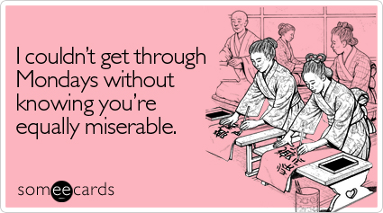 http://cdn.someecards.com/someecards/filestorage/couldnt-through-mondays-without-friendship-ecard-someecards.jpg