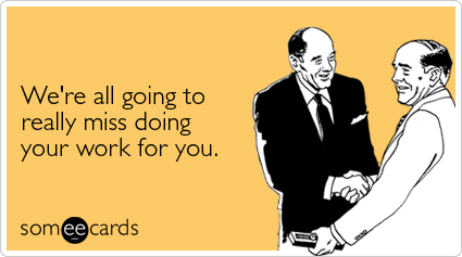 Funny Farewell Ecard All Going Really Miss Doing Your Work