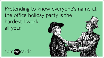 Funny Christmas Season Ecard: Pretending to know everyone's name at the office holiday party is the hardest I work all year.