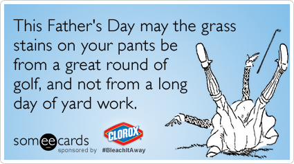 http://cdn.someecards.com/someecards/filestorage/dad-golf-fathers-day-clorox-bleach-it-away-ecards-someecards.png
