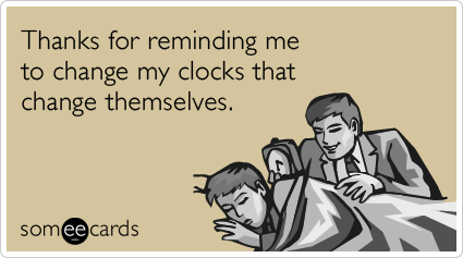 Funny Reminders Ecard: Thanks for reminding me to change my clocks that change themselves.