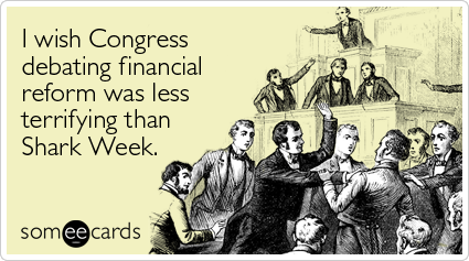 Funny Somewhat Topical Ecard: I wish Congress debating financial reform was less terrifying than Shark Week.