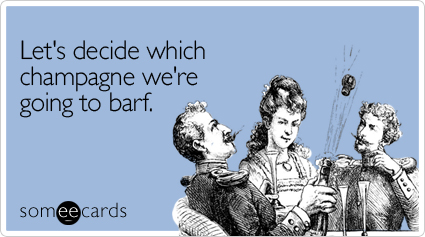 someecards.com - Let's decide which champagne we're going to barf