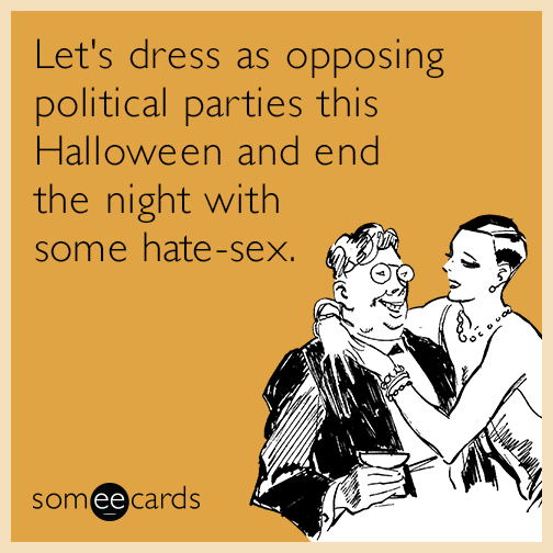 Let's dress as opposing political parties this Halloween and end the night with some hate-sex.