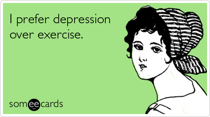 Funny Cry For Help Ecard: I prefer depression over exercise.